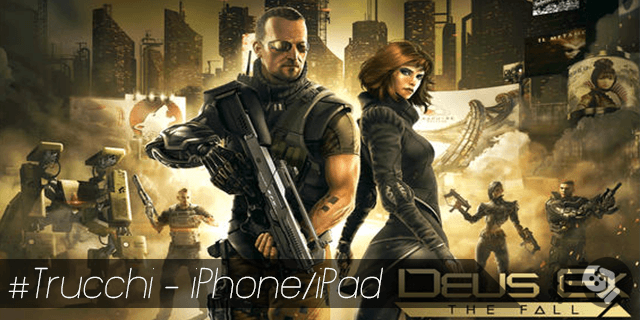 Deus Ex The Fall trucchi per iPhone e iPad crediti infiniti