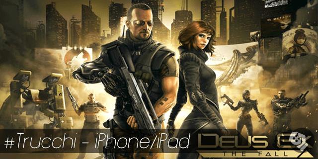 Deus Ex The Fall trucchi per iPhone e iPad crediti infiniti