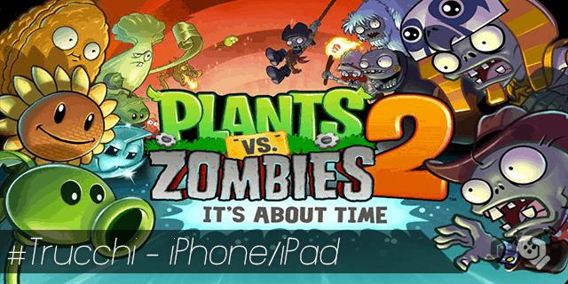 Plants vs Zombies 2 trucchi per iPhone e iPad chiavi monete stelle illimitate