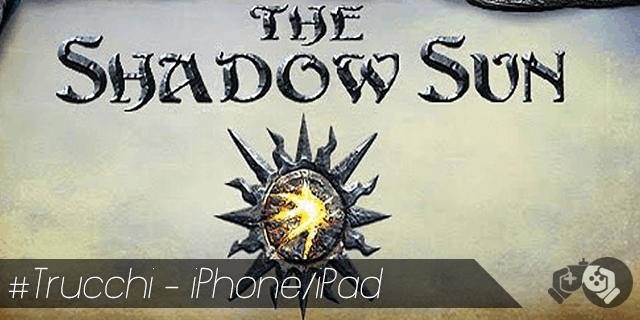 The Shadow Sun trucchi per iPhone e iPad sblocca tutto